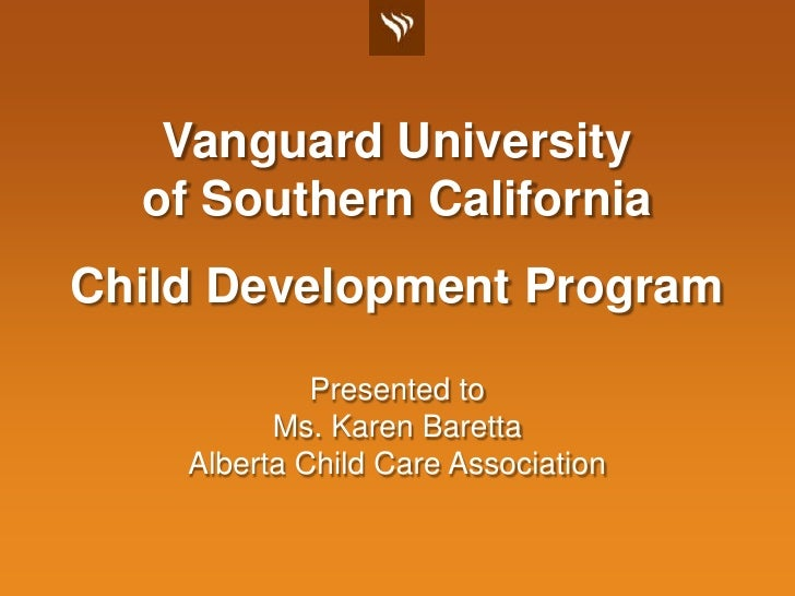 Vanguard Universityof Southern California<br />Child Development Program<br />Presented to<br />Ms. Karen Baretta<br />Alb...
