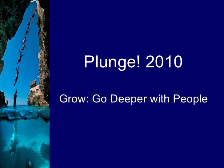 Plunge! 2010 Grow: Go Deeper with People