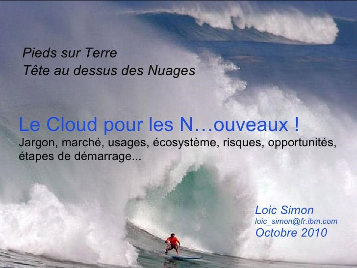 Le Cloud pour les N…ouveaux ! Jargon, marché, usages, écosystème, risques, opportunités, étapes de démarrage...  Pieds sur...