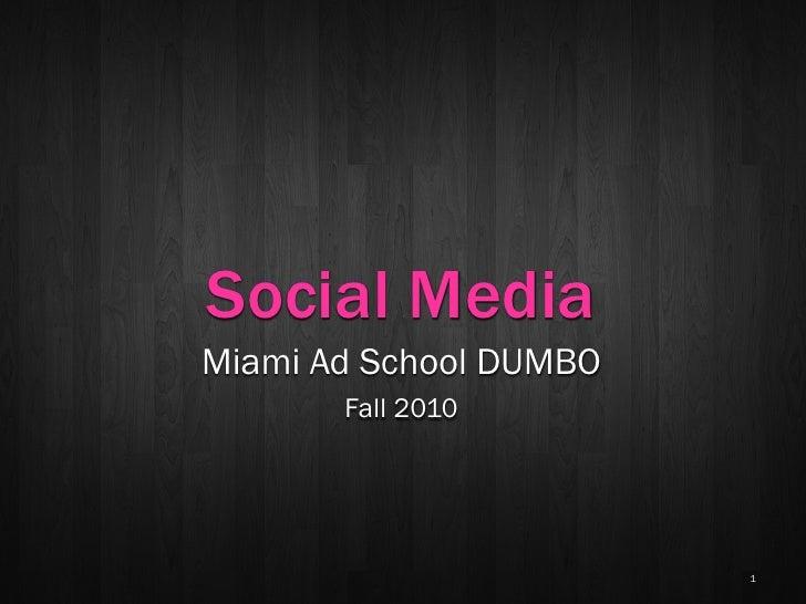 Social Media Miami Ad School DUMBO        Fall 2010                             1