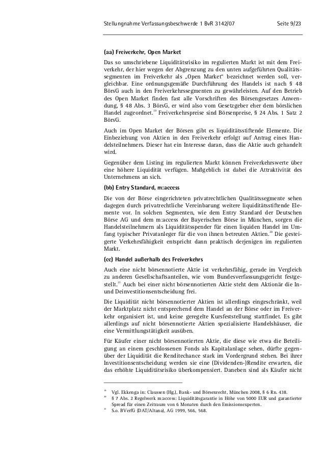 Stellungnahme Verfassungsbeschwerde 1 BvR 3142/07 Seite 9/23  (aa) Freiverkehr, Open Market  Das so umschriebene Liquiditä...