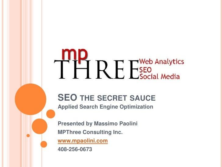 SEO the secret sauce<br />Applied Search Engine Optimization<br />Presented by Massimo Paolini<br />MPThree Consulting Inc...