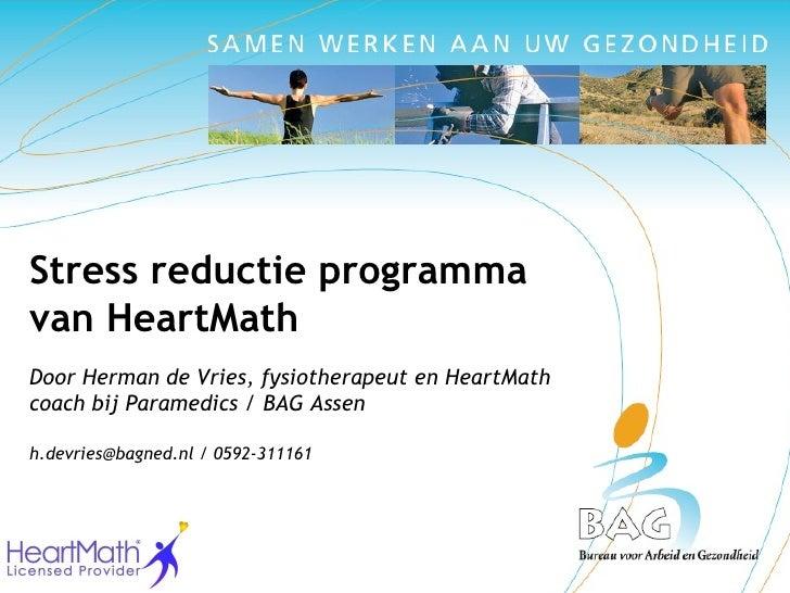 Stress reductie programma van HeartMath Door Herman de Vries, fysiotherapeut en HeartMath coach bij Paramedics / BAG Assen...