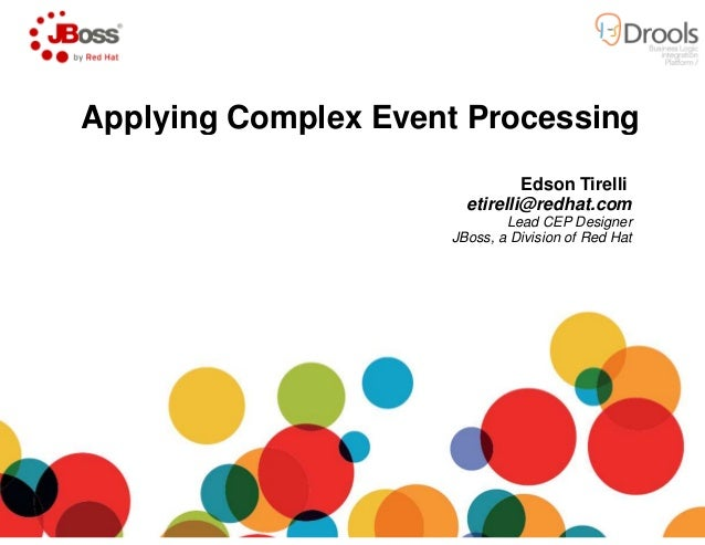 Applying Complex Event ProcessingApplying Complex Event Processing Edson Tirelli etirelli@redhat.com Lead CEP Designer JBo...