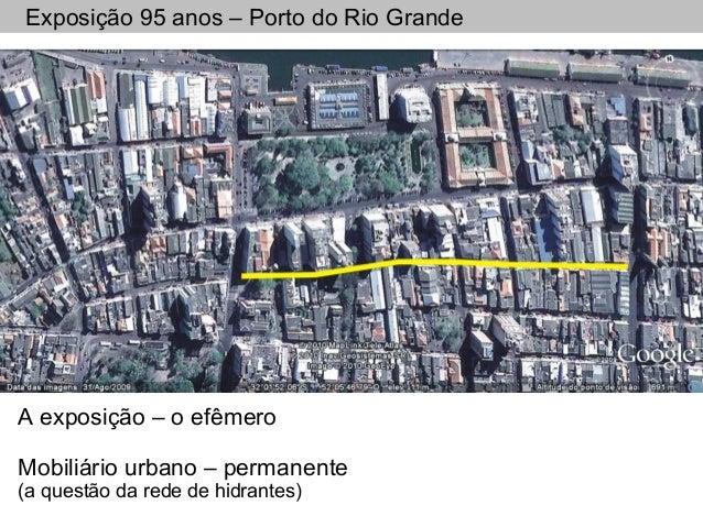 Exposição 95 anos – Porto do Rio Grande A exposição – o efêmero Mobiliário urbano – permanente (a questão da rede de hidra...