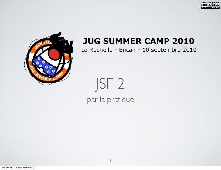 JSF 2                              par la pratique                                         1 vendredi 10 septembre 2010