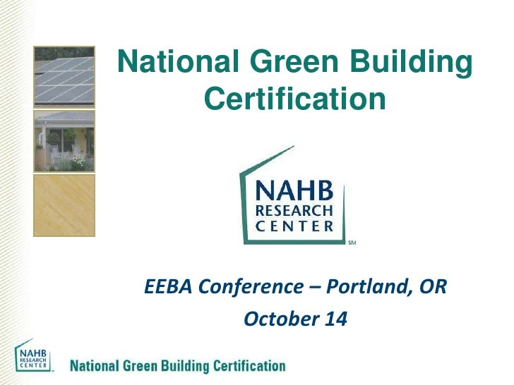 National Green Building     Certification EEBA Conference – Portland, OR          October 14