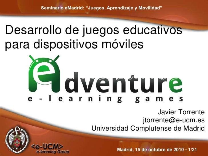 """Seminario eMadrid: """"Juegos, Aprendizaje y Movilidad""""<br />Desarrollo de juegos educativos para dispositivos móviles<br />J..."""