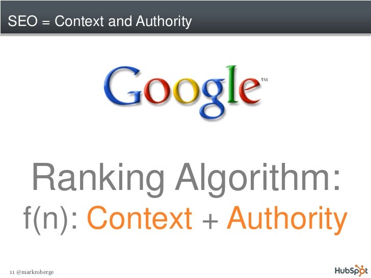 SEO = Context and Authority           Ranking Algorithm:     f(n): Context + Authority 11 @markroberge