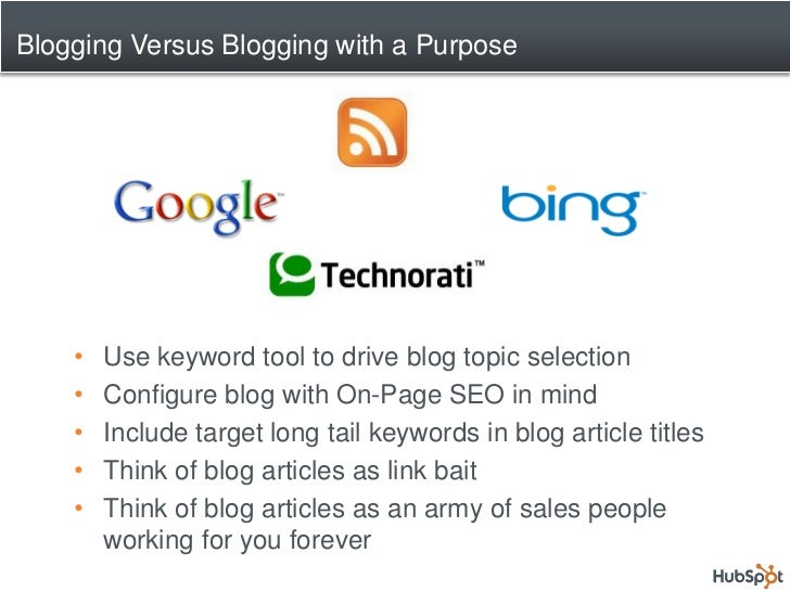 Blogging Versus Blogging with a Purpose         •   Use keyword tool to drive blog topic selection     •   Configure blog ...