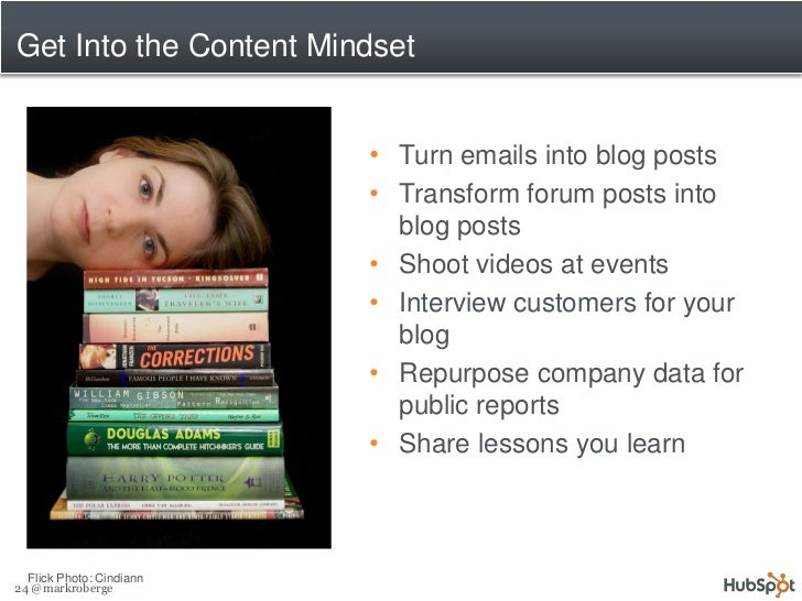 Get Into the Content Mindset                             • Turn emails into blog posts                           • Transfo...