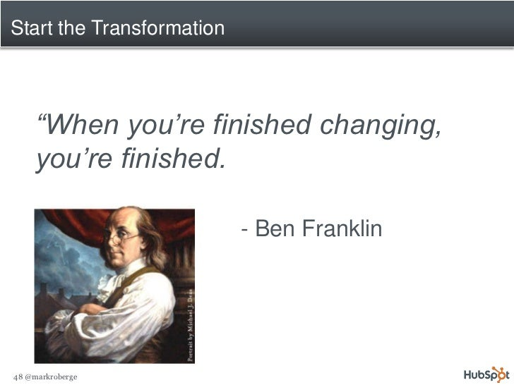 """Start the Transformation         """"When you're finished changing,      you're finished.                             - Ben F..."""