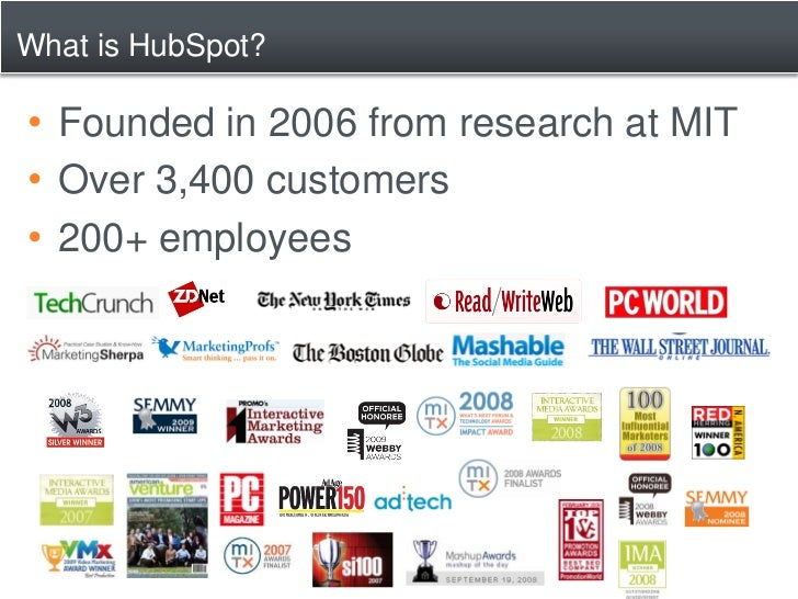 What is HubSpot?  • Founded in 2006 from research at MIT • Over 3,400 customers • 200+ employees