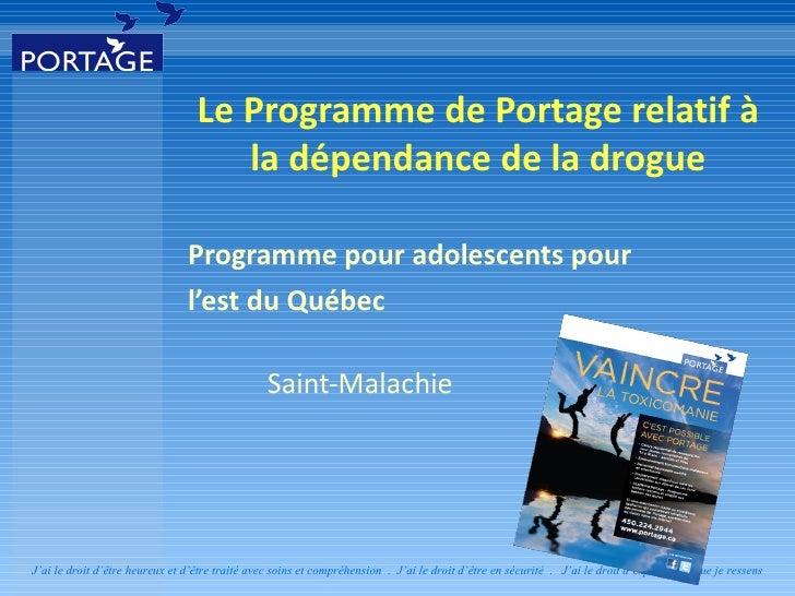 <ul><li>Le Programme de Portage relatif à la dépendance de la drogue </li></ul><ul><li>Programme pour adolescents pour  </...