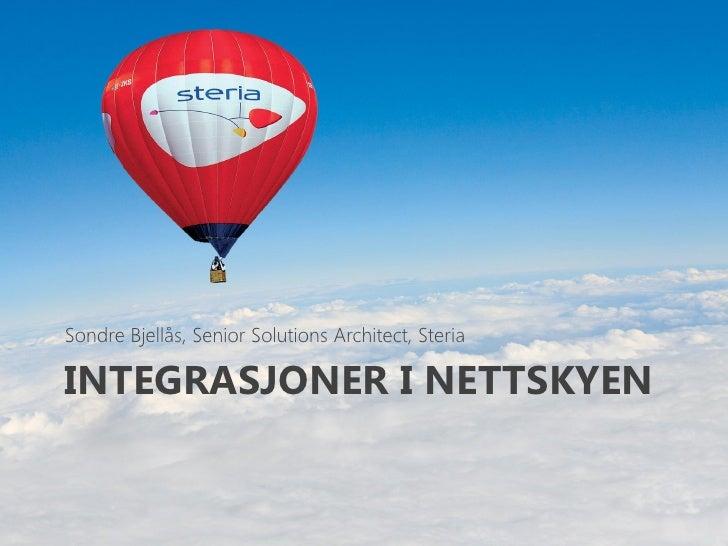 Sondre Bjellås, Senior Solutions Architect, Steria  INTEGRASJONER I NETTSKYEN