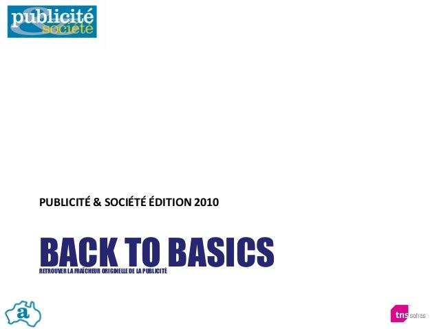 BACK TO BASICSRETROUVER LA FRAÎCHEUR ORIGINELLE DE LA PUBLICITÉ PUBLICITÉ & SOCIÉTÉ ÉDITION 2010