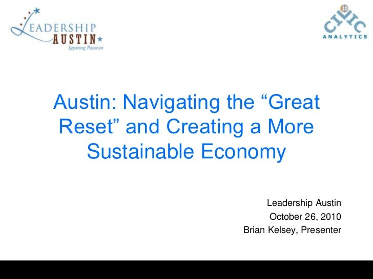 "Austin: Navigating the ""Great Reset"" and Creating a More Sustainable Economy<br />Leadership Austin<br />October 26, 2010<..."