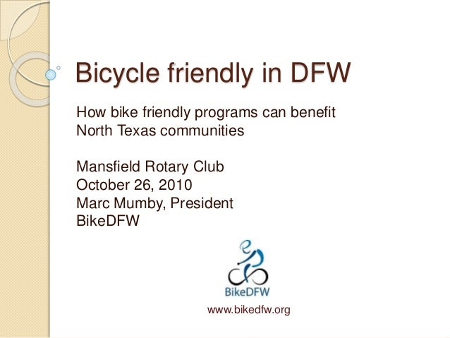 Bicycle friendly in DFW How bike friendly programs can benefit North Texas communities Mansfield Rotary Club October 26, 2...