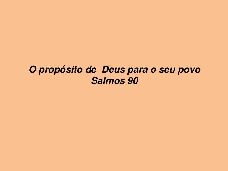 O propósito de  Deus para o seupovo<br />Salmos 90<br />