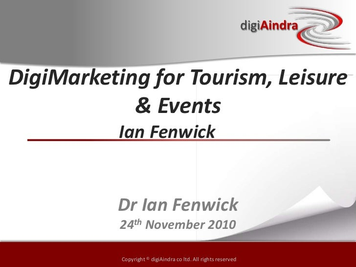 DigiMarketing for Tourism, Leisure & Events<br />Ian Fenwick<br />Dr Ian Fenwick<br />24th November 2010<br />