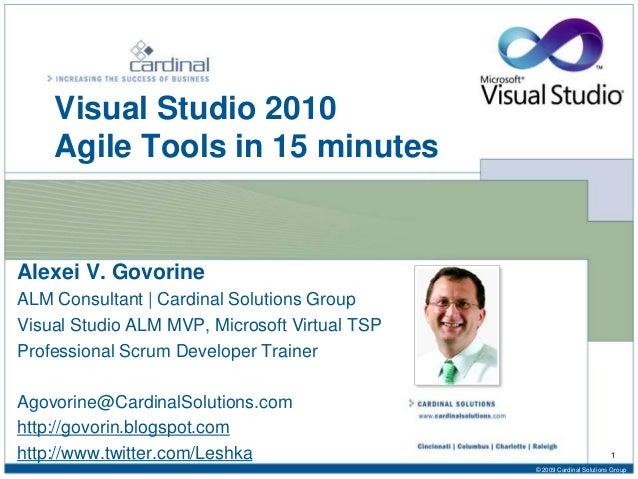 Visual Studio 2010 Agile Tools in 15 minutes Alexei V. Govorine ALM Consultant   Cardinal Solutions Group Visual Studio AL...