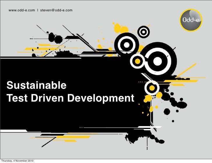 www.odd-e.com | steven@odd-e.com   Sustainable   Test Driven DevelopmentThursday, 4 November 2010