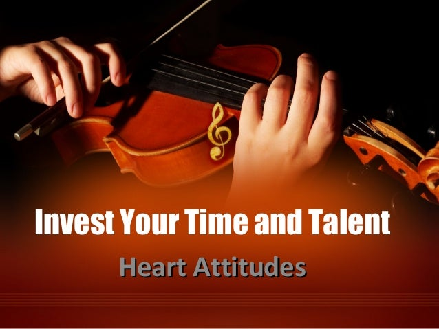 Invest Your Time and Talent Heart AttitudesHeart Attitudes