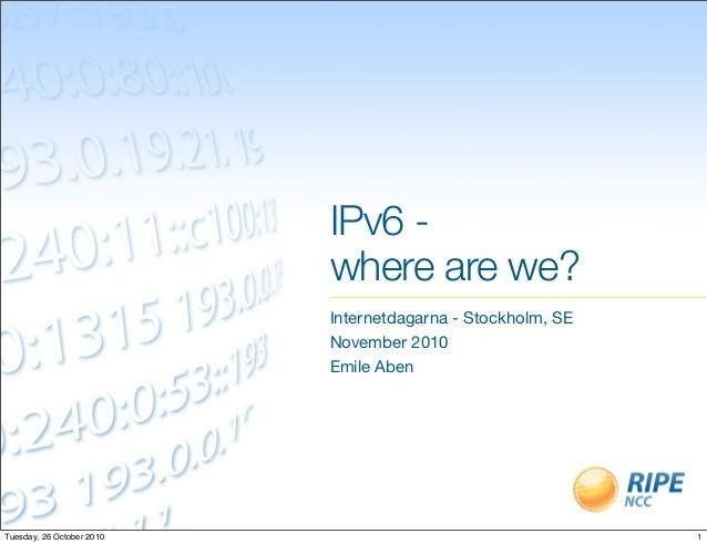 IPv6 - where are we? Internetdagarna - Stockholm, SE November 2010 Emile Aben 1Tuesday, 26 October 2010