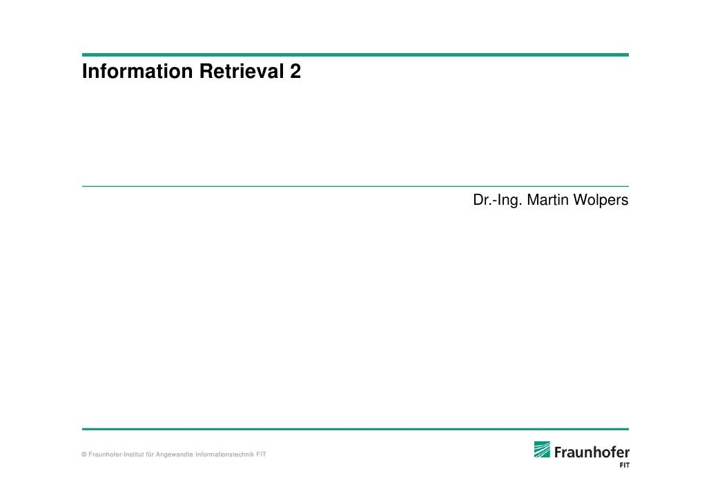 Information Retrieval 2                                                                    Dr.-Ing. Martin Wolpers     © F...