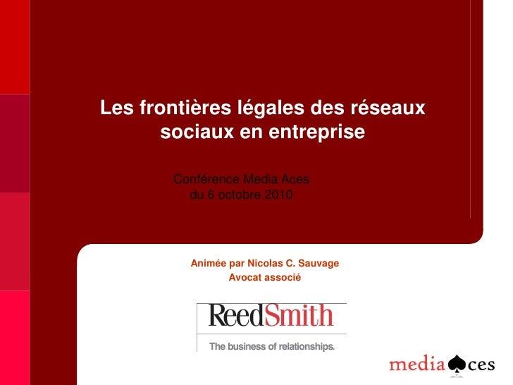 Les frontières légales des réseaux        sociaux en entreprise         Conférence Media Aces          du 6 octobre 2010  ...