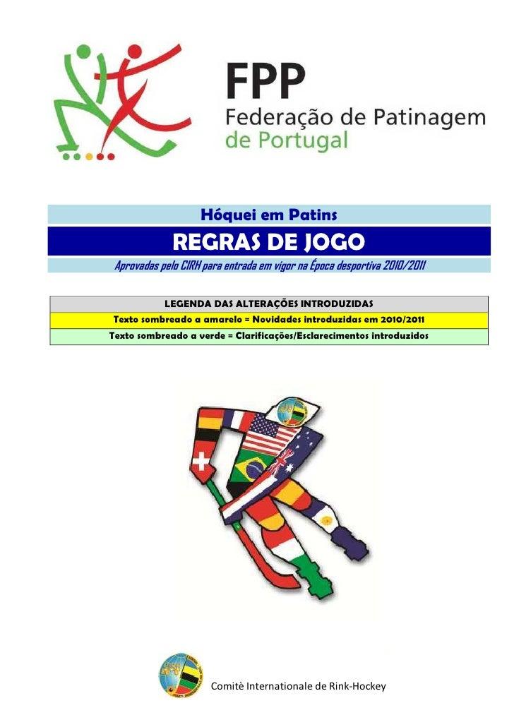 Hóquei em Patins               REGRAS DE JOGO  Aprovadas pelo CIRH para entrada em vigor na Época desportiva 2010/2011    ...