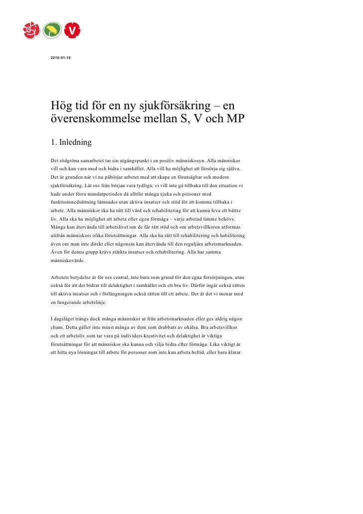 2010-01-15     Hög tid för en ny sjukförsäkring – en överenskommelse mellan S, V och MP 1. Inledning Det rödgröna samarbet...
