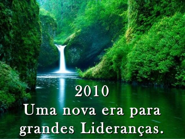 20102010 Uma nova era paraUma nova era para grandes Lideranças.grandes Lideranças.