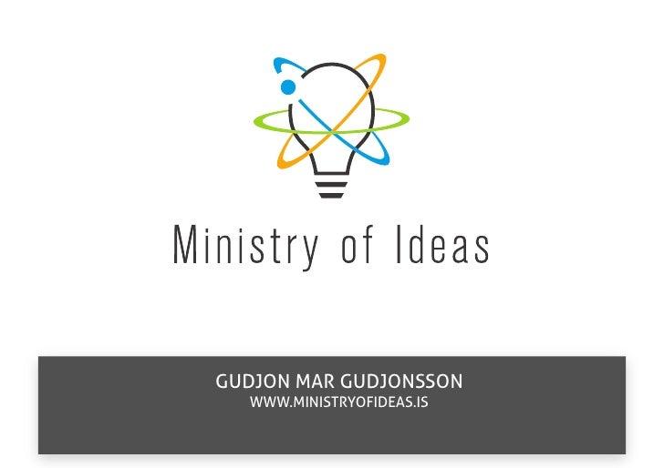 GUDJON MAR GUDJONSSON   WWW.MINISTRYOFIDEAS.IS