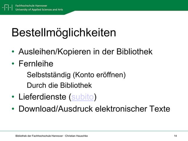 Bibliothek der Fachhochschule Hannover · Christian Hauschke 14 Bestellmöglichkeiten • Ausleihen/Kopieren in der Bibliothek...