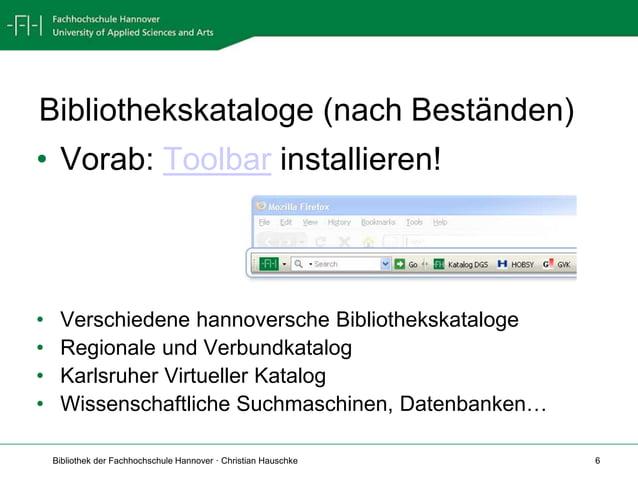 Bibliothek der Fachhochschule Hannover · Christian Hauschke 6 Bibliothekskataloge (nach Beständen) • Vorab: Toolbar instal...