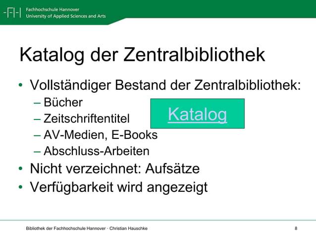 Bibliothek der Fachhochschule Hannover · Christian Hauschke 8 Katalog der Zentralbibliothek • Vollständiger Bestand der Ze...