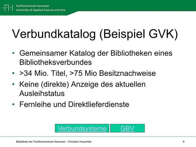 Bibliothek der Fachhochschule Hannover · Christian Hauschke 9 Verbundkatalog (Beispiel GVK) • Gemeinsamer Katalog der Bibl...
