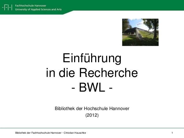 Bibliothek der Fachhochschule Hannover · Christian Hauschke 1 Einführung in die Recherche - BWL - Bibliothek der Hochschul...