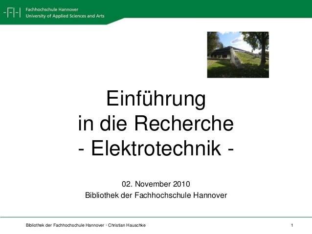 Bibliothek der Fachhochschule Hannover · Christian Hauschke 1 Einführung in die Recherche - Elektrotechnik - 02. November ...