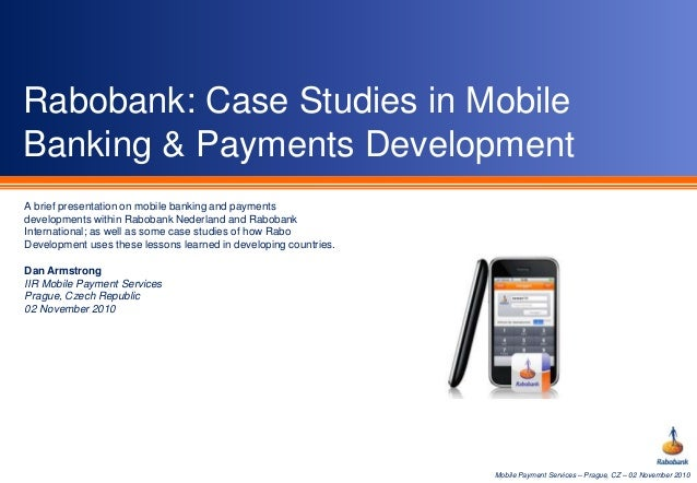 Mobile Payment Services – Prague, CZ – 02 November 2010 Rabobank: Case Studies in Mobile Banking & Payments Development A ...