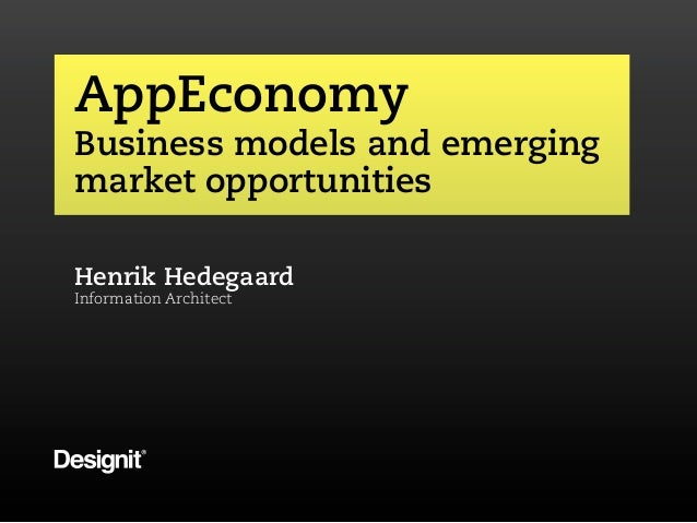 Hello!AppEconomyWe are DesignitBusiness models and emergingmarket opportunitiesHenrik HedegaardInformation Architect