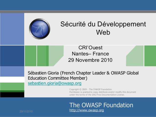 Sécurité du Développement Web CRI'Ouest Nantes– France 29 Novembre 2010 Sébastien Gioria (French Chapter Leader & OWASP Gl...