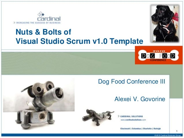 Nuts & Bolts of Visual Studio Scrum v1.0 Template Dog Food Conference III Alexei V. Govorine 1 © 2010 Cardinal Solutions G...