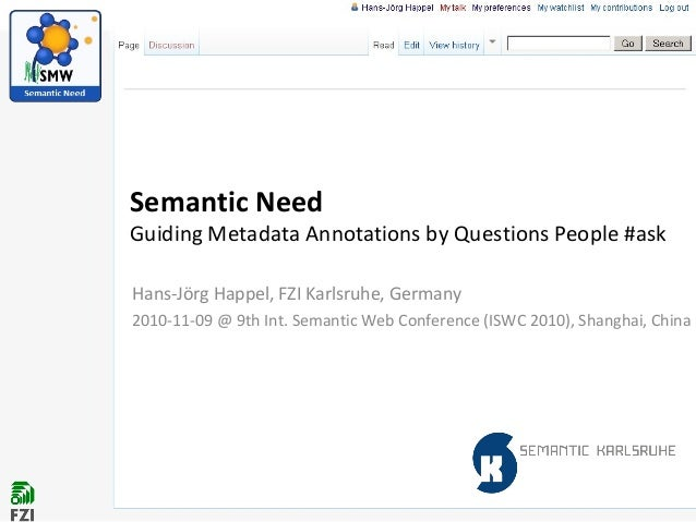 Semantic Need Guiding Metadata Annotations by Questions People #ask Hans-Jörg Happel, FZI Karlsruhe, Germany 2010-11-09 @ ...