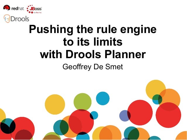 Geoffrey De Smet Pushing the rule engine to its limits with Drools Planner
