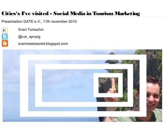 Cities's I've visited - Social Media in Tourism Marketing Presentation GATE e.V., 11th november 2010 Sven Tomschin @vor_sp...