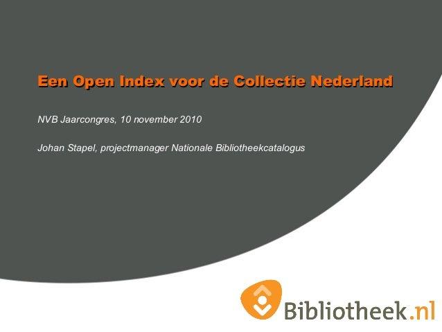 Een Open Index voor de Collectie NederlandEen Open Index voor de Collectie Nederland NVB Jaarcongres, 10 november 2010 Joh...