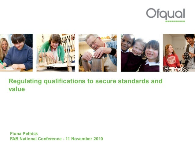 Regulating qualifications to secure standards and value Fiona Pethick FAB National Conference - 11 November 2010