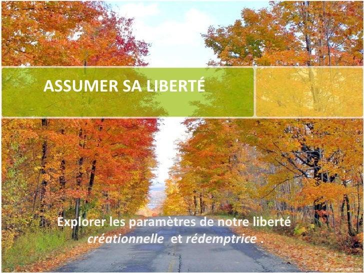ASSUMER SA LIBERTÉ<br />Explorer les paramètres de notre liberté <br />créationnelle et rédemptrice. <br />